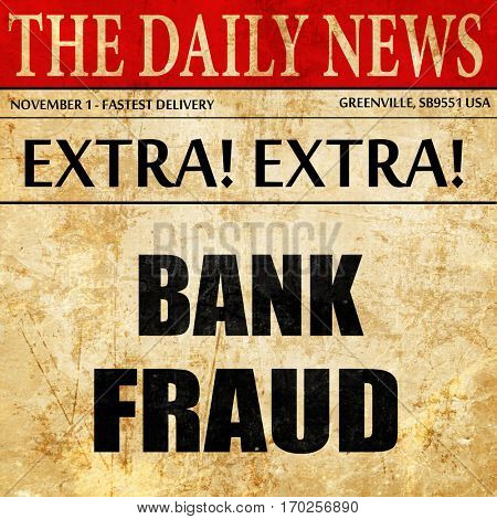 Bank fraud background, newspaper article text