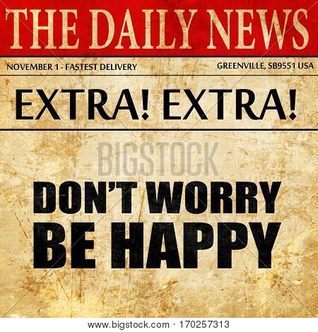 do not worry be happy, newspaper article text