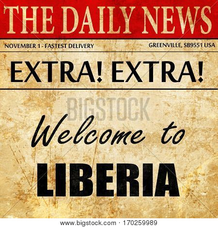 Welcome to liberia, newspaper article text
