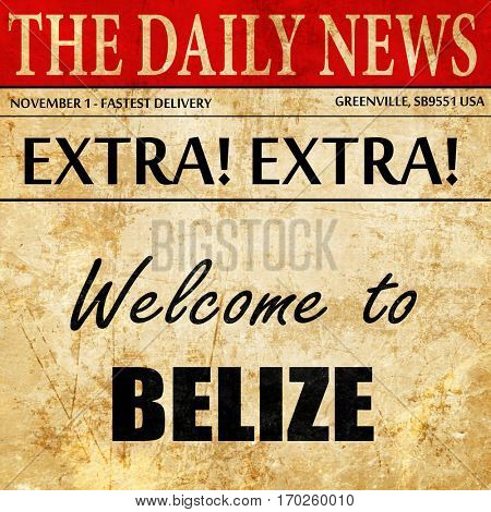 Welcome to belize, newspaper article text