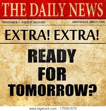are you ready for tomorrow, newspaper article text
