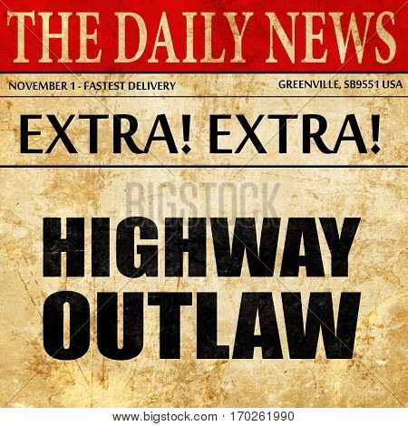 highway outlaw, newspaper article text