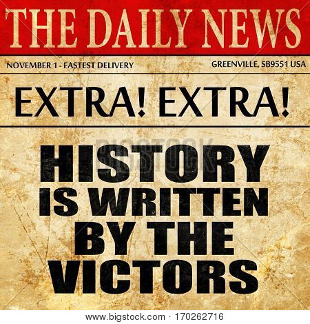 history is written by the victors, newspaper article text