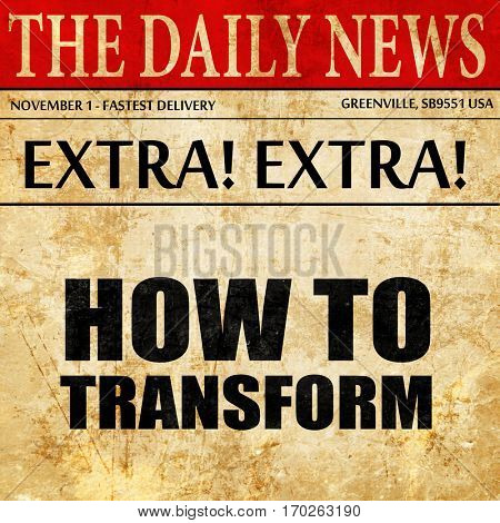 how to transform, newspaper article text
