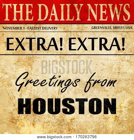 Greetings from houston, newspaper article text