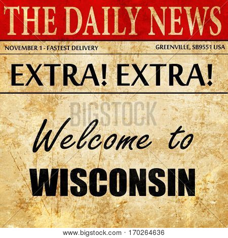 Welcome to wisconsin, newspaper article text