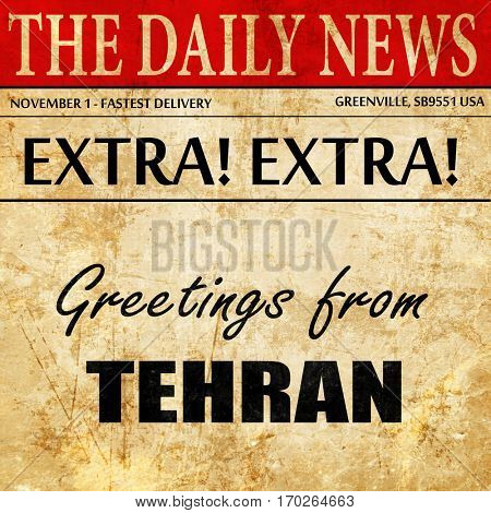 Greetings from tehran, newspaper article text