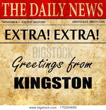 Greetings from kingston, newspaper article text