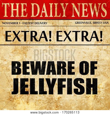 beware of jellyfish, newspaper article text
