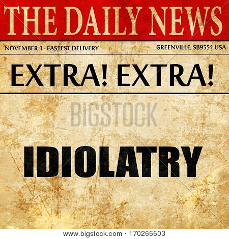 idiolatry, newspaper article text