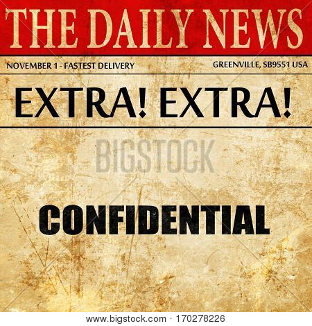 confidential sign background, newspaper article text