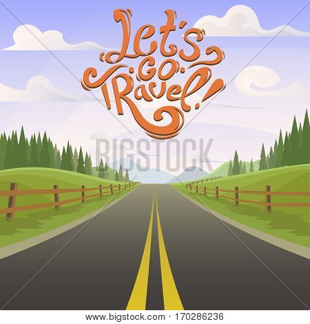 Beautiful highway with day landscape. Lettering Let's go travel. highway drive adventure travel. Summer recreation. Travel road car view. hills, forest horizon. holiday vector. lifestyle. drive.