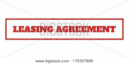 Red rubber seal stamp with Leasing Agreement text. Vector message inside rectangular shape. Grunge design and dust texture for watermark labels. Scratched emblem.