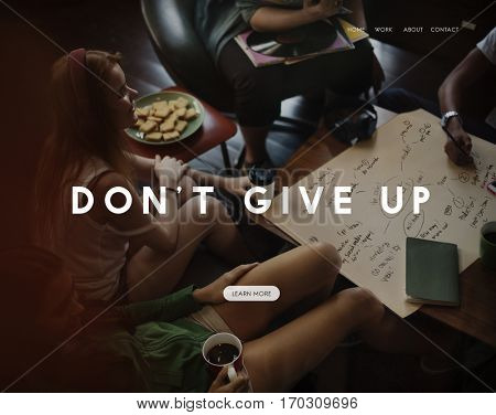 Do Your Best Don't Give Up Life Goes on Live Your Life