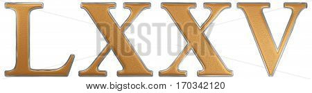 Roman Numeral Lxxv, Quinque Et Septuaginta, 75, Seventy Five, Isolated On White Background, 3D Rende
