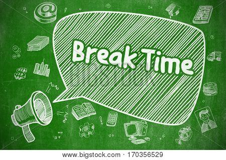 Shrieking Megaphone with Wording Break Time on Speech Bubble. Cartoon Illustration. Business Concept. Business Concept. Megaphone with Phrase Break Time. Doodle Illustration on Green Chalkboard.
