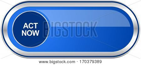 Act now long blue web and mobile apps banner isolated on white background.