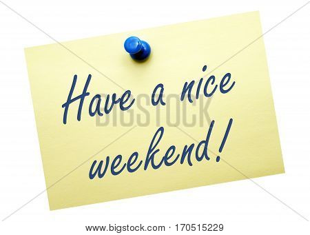 Have a nice weekend - note paper with text on white background
