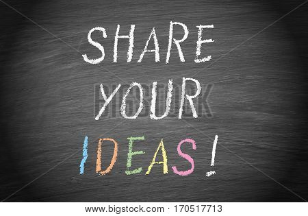 Share your Ideas - text on chalkboard background