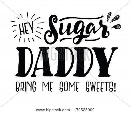 Hey Sugar Daddy Bring Me Some Sweets Typography art design poster with hand-drawn accents and design ornaments, black on white background