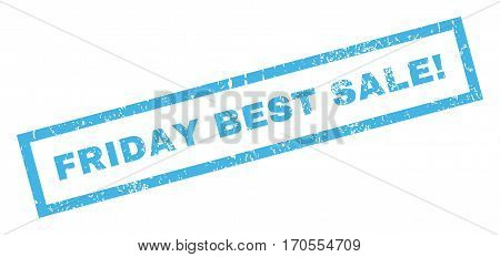 Friday Best Sale exclamation text rubber seal stamp watermark. Caption inside rectangular shape with grunge design and unclean texture. Inclined vector blue ink emblem on a white background.
