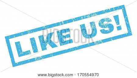 Like Us exclamation text rubber seal stamp watermark. Tag inside rectangular banner with grunge design and dust texture. Inclined vector blue ink sign on a white background.