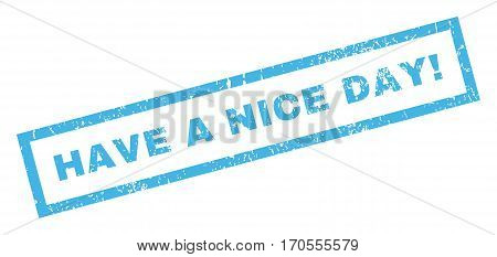 Have a Nice Day exclamation text rubber seal stamp watermark. Caption inside rectangular banner with grunge design and dust texture. Inclined vector blue ink sign on a white background.