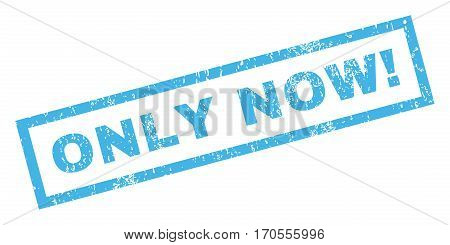 Only Now exclamation text rubber seal stamp watermark. Caption inside rectangular banner with grunge design and dust texture. Inclined vector blue ink emblem on a white background.