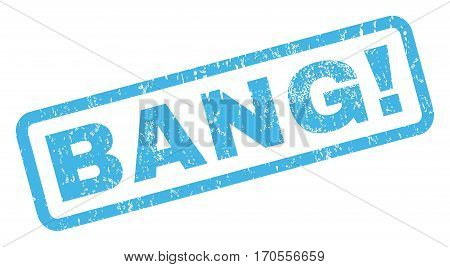 Bang exclamation text rubber seal stamp watermark. Tag inside rectangular banner with grunge design and scratched texture. Inclined vector blue ink sign on a white background.