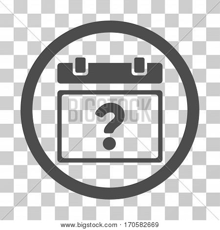 Unknown Date rounded icon. Vector illustration style is a flat iconic symbol inside a circle gray color transparent background. Designed for web and software interfaces.