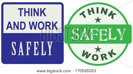Label with an appeal think and work safely.