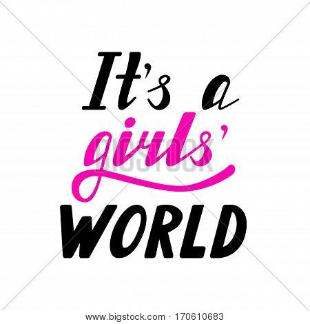 Hand written lettering It's a girls world made in vector. Hand drawn card, poster, postcard, t-shirt apparel design. Ink illustration. Modern calligraphy.