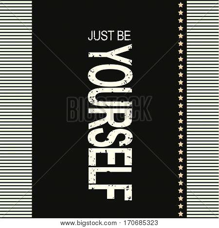 Slogan: Just be yourself. Grunge design. T-shirt graphics or poster banner print flyer postcard. Vector illustration.