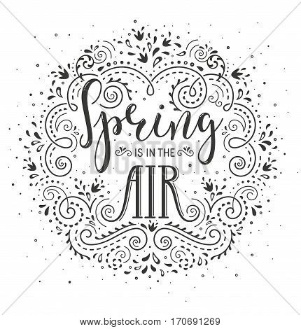 Spring is in the air. Hand drawn lettering design wirh stylized flowers and flourishes. EPS10 vector illustration.