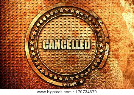 cancelled, 3D rendering, text on metal