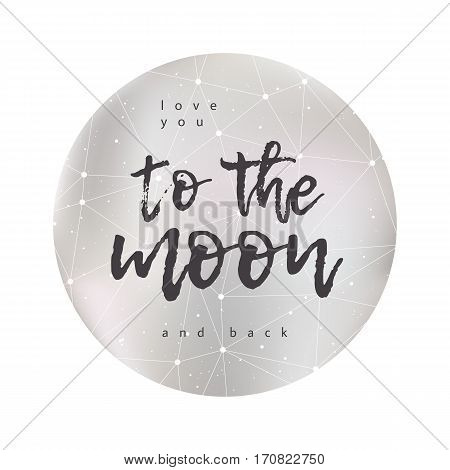 Love you to the moon and back. Romantic poster with a quote silver blur moon ink lettering. For design of a Valentine's day greeting card prints invitations. Vector illustration.