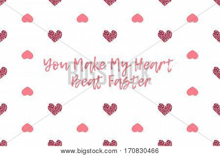 Valentine greeting card with text and pink hearts. Inscription - You Make My Heart Beat Faster