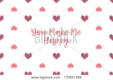 Valentine greeting card with text and pink hearts. Inscription - You Make Me Happy