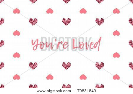 Valentine greeting card with text and pink hearts. Inscription - You are Loved