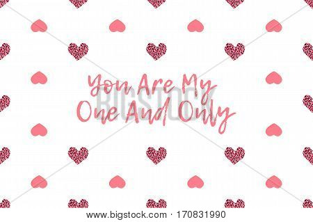 Valentine greeting card with text and pink hearts. Inscription - You Are My One And Only