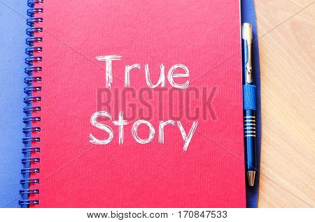 True story text concept write on notebook