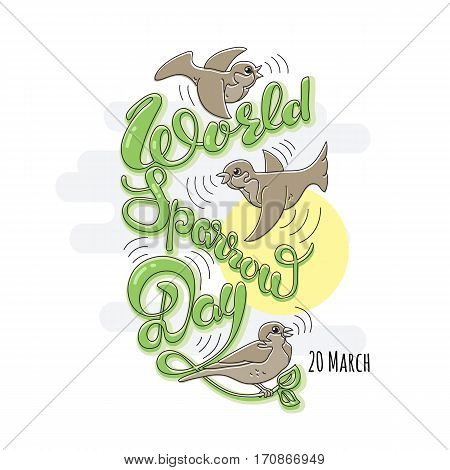 Vector illustration of the date of sparrows. Holiday background with bird. Illustration protect the environment.  With an inscription World Sparrow Day, 20 March.
