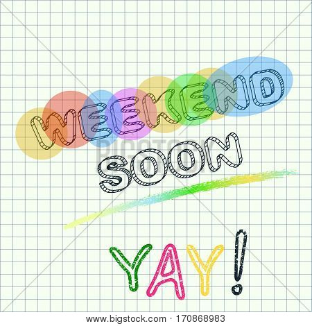 Weekend soon lettering. Motivational quote. Weekend inspiration typography. Decoration element. Friday inspiration.