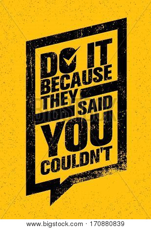 Do It Because They Said You Could Not. Inspiring Sport And Fitness Motivation Quote. Vector Typography Banner Design Concept.