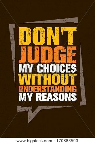 Do Not Judge My Choices Without Understanding My Reasons. Inspiring Creative Motivation Quote. Vector Typography Banner Design Concept