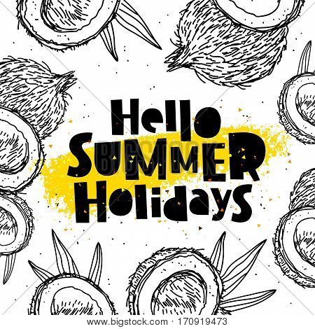 Hello summer holidays. Trend lettering. Vector illustration of coconuts on a white background with a smear of yellow ink. Paradise fruit. Summertime concept.