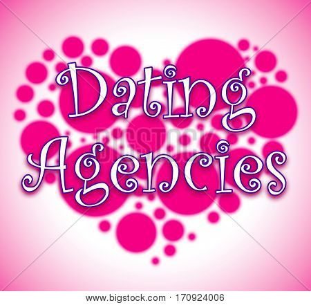 Dating Agencies Showing Services Relationship And Sweethearts