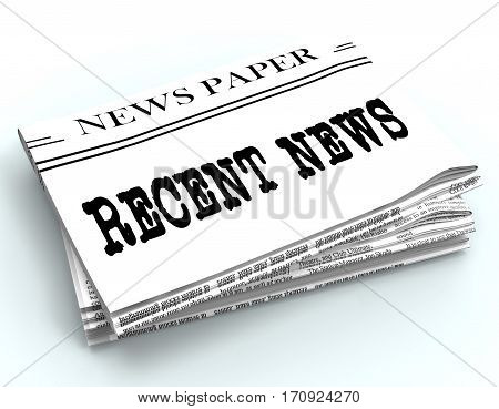 Recent News Represents Latest Newspapers 3D Rendering