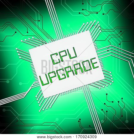 Cpu Upgrade Shows Microprocessor Update 3D Illustration