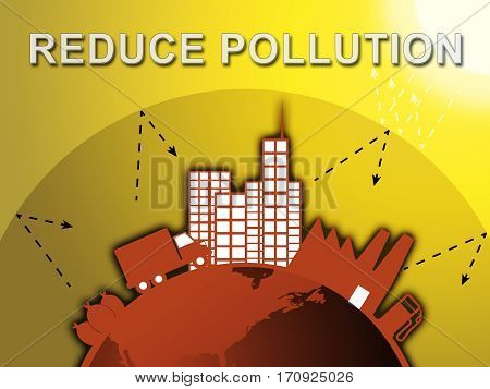 Reduce Pollution Shows Stopping Filth 3D Illustration